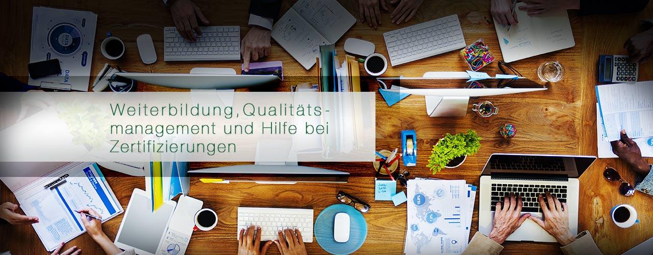 Weiterbildung, Qualitätsmanagement und Hilfe bei Zertifizierungen.